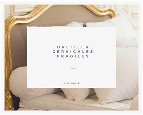 oreillers pour cervicales quel oreiller pour les cervicales fragiles notre avis
