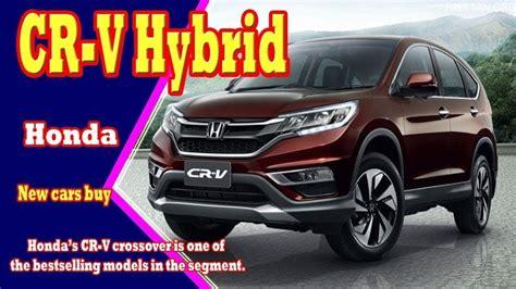 great news honda crv  hybrid release date  price