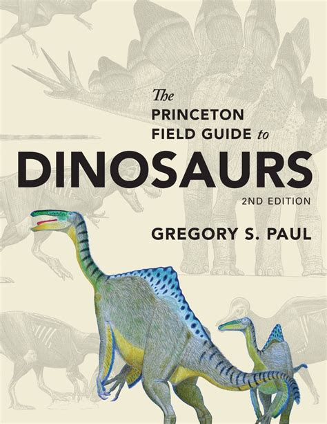The Guide by The Princeton Field Guide To Dinosaurs Gregory S Paul