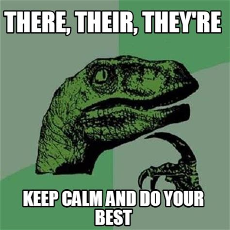 Do Your Meme - meme creator there their they re keep calm and do your best meme generator at memecreator org