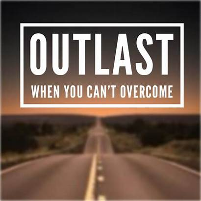 Overcome Outlast Down Defeat Difficulties However There