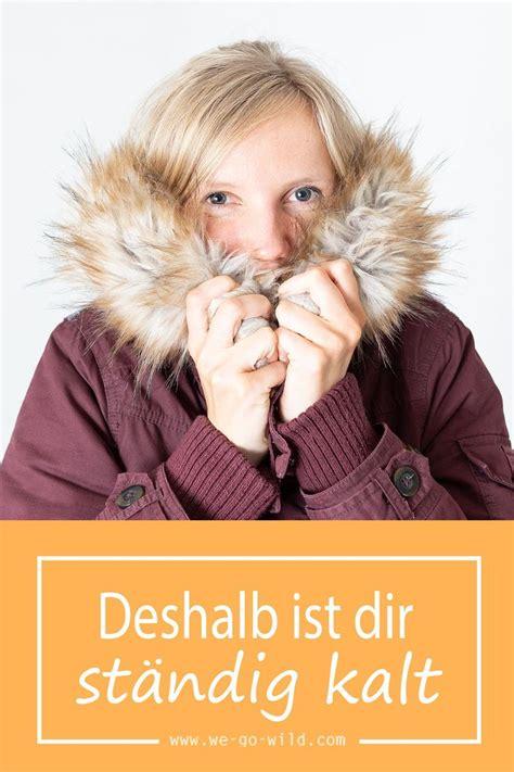 warum ist mir immer kalt mir ist immer kalt 11 ursachen warum du st 228 ndig frierst gesund leben winter winter hats
