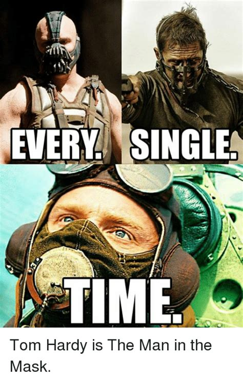 Mask Meme - every single time tom hardy is the man in the mask meme on me me