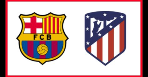 Barcelona vs Atletico Madrid Match Preview & LiveStreaming