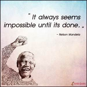 It always seems impossible until its done | Popular ...