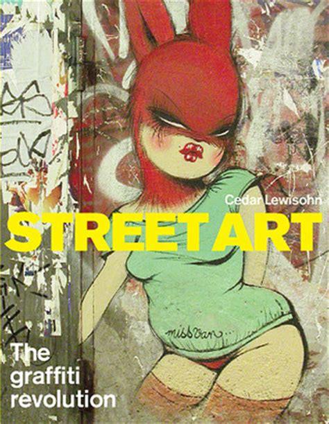 street art  graffiti revolution  cedar lewisohn