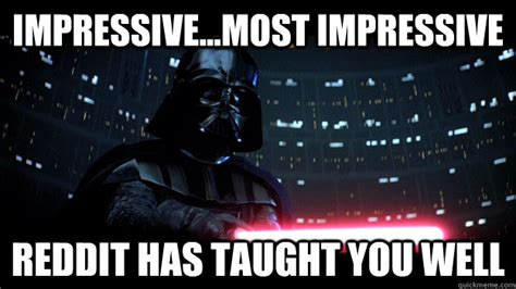 Impressive Meme - impressive most impressive reddit has taught you well darth vader impressed quickmeme