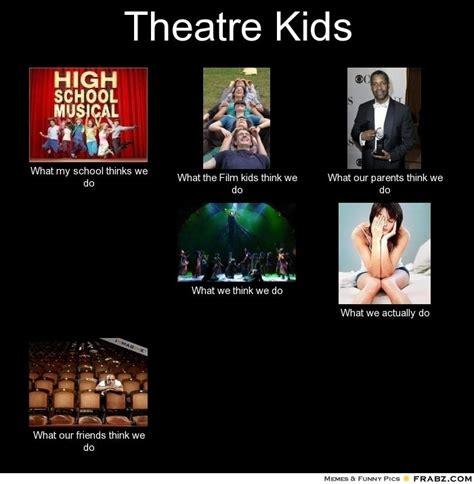 Theater Memes - theater kids meme google search theatre pinterest