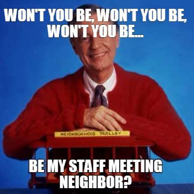 Staff Meeting Meme - meme maker hi sexy neighbors have a great day