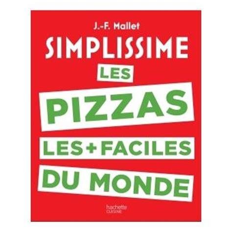 hachette pratique cuisine simplissime simplissime pizzas jean françois mallet
