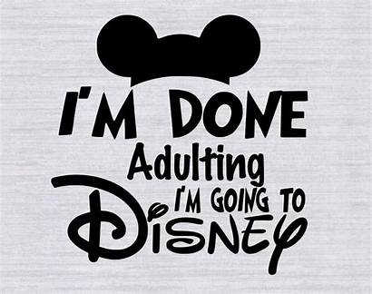 Svg Disney Shirts Adulting Done Vacation Going