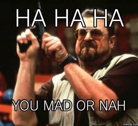 U Mad Or Nah Meme - 100 most popular cool nah memes golfian com