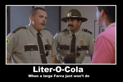 Super Troopers Meme - i don t want a large farva i want a god damn liter of cola rod farva supertroopers love it