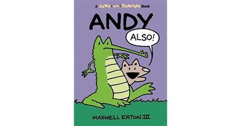 Andy Also by Maxwell Eaton III