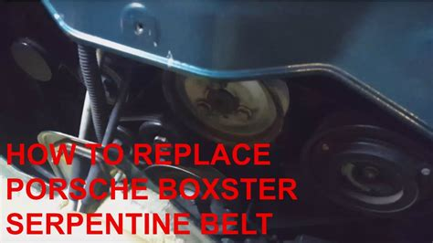 how to replace porsche boxster engine serpentine belt