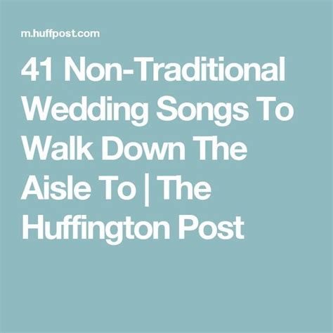 Another option, if you happen to love a song that's a bit too harsh for a walk down the aisle, would be to see if there are any softer covers of it, sung by another artist. 41 Non-Traditional Wedding Songs To Walk Down The Aisle To | The Huffington Post | Traditional ...