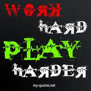 Work Hard Play Hard Quotes. QuotesGram