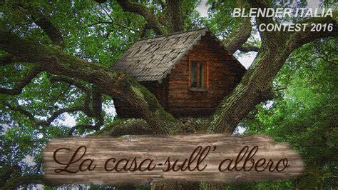 sull albero italia blender italia contest la casa sull albero