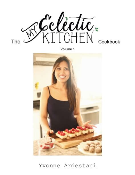 my kitchen book the my eclectic kitchen cookbook volume 1