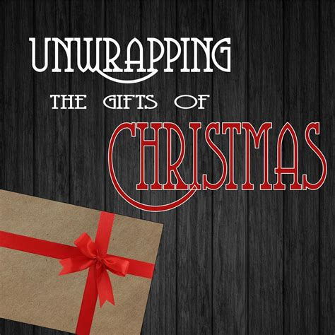 unwrapping the gifts of christmas temple baptist church