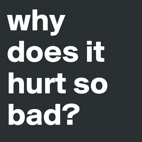 why does it hurt so bad?  Post by Luenchen on Boldomatic