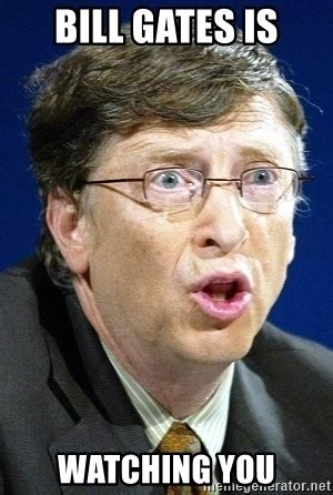 Bill Gates Meme - bill gates is watching you no u bill gates meme generator