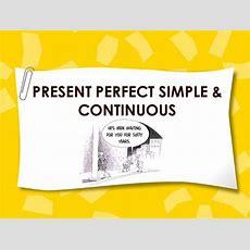 Present Perfect Simple & Continuous Excellent!! Authorstream