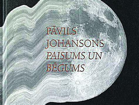 GRĀMATU APSKATS: Pāvils Johansons. Paisums un bēgums ...
