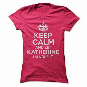 Keep Calm and let Katherine handle it!