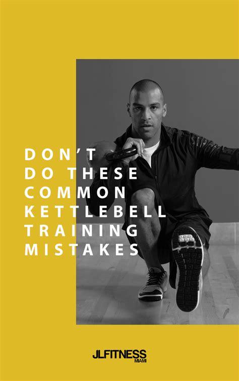 kettlebell quotes don these mistakes training common juanlugofitness exercises
