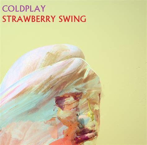 strawberry swing coldplay coldplay strawberry swing by darko137 on deviantart