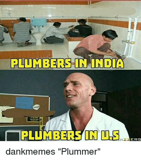 India Memes - plumbers in india plumbers in us 24ers dankmemes plummer meme on me me
