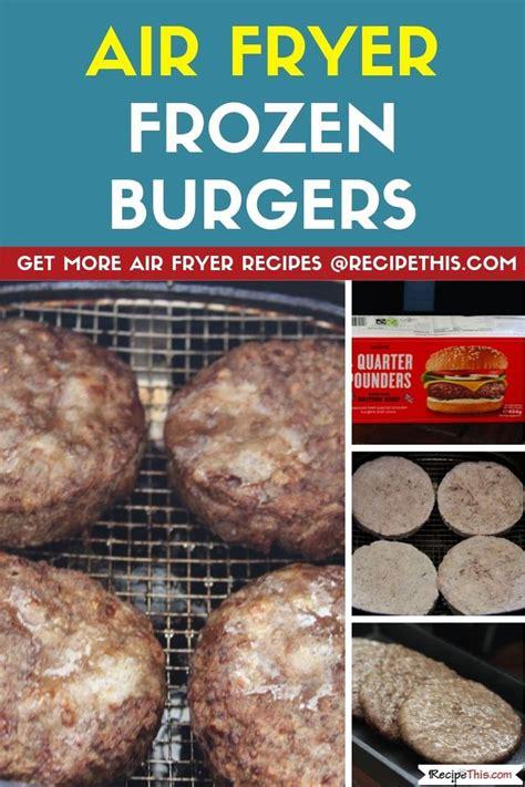 frozen air fryer burgers cook recipes patties burger recipe hamburger cooking using recipethis
