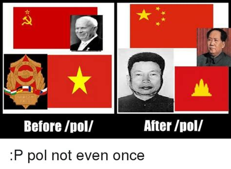 Pol Memes - before pol after pol p pol not even once collective pol pot meme on sizzle