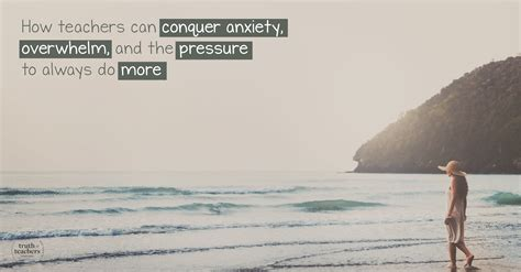 How Teachers Can Conquer Anxiety, Overwhelm, And The Pressure To Always Do More
