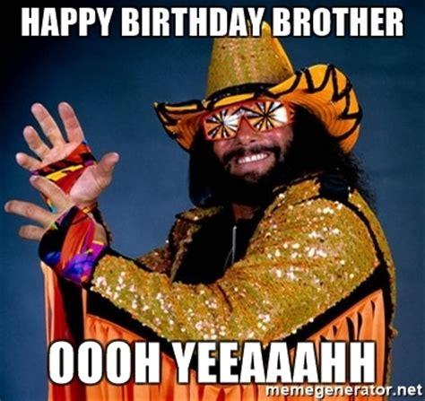 Happy Birthday Brother Meme - happy birthday brother oooh yeeaaahh randy savage machoman meme generator
