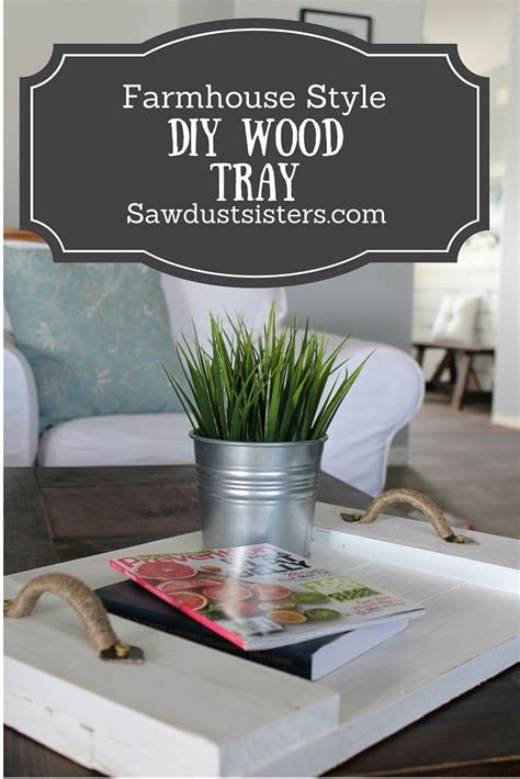 easy diy wood serving tray farmhouse style sawdust sisters