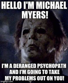 Michael Myers Memes - michael myers meme michael myers no one pinterest michael myers horror and movie