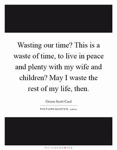 Wasting our tim... Peace And Plenty Quotes