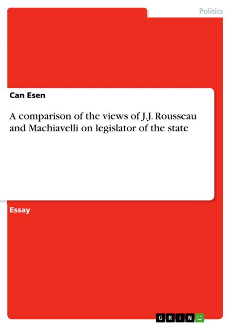 Rousseau Vs Machiavelli Essays by A Comparison Of The Views Of J J Rousseau And Machiavelli