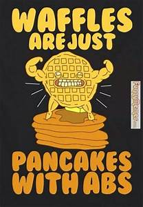 Lazy Guy Meal P... Waffle Love Quotes