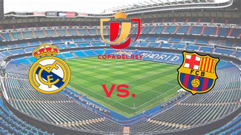 Real Madrid vs. Barcelona EN VIVO y EN DIRECTO por la Copa ...