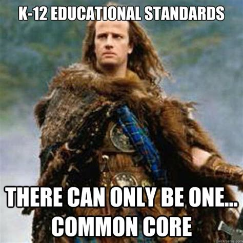There Can Only Be One Meme - k 12 educational standards there can only be one common core common core highlander quickmeme