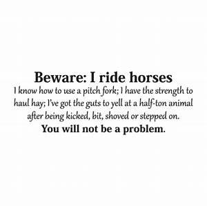 Beware: I Ride ... Horse Owning Quotes