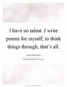 I have no talen... Talent Poems Quotes