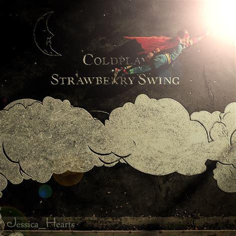strawberry swing coldplay strawberry swing coldplay fan 7118394 fanpop