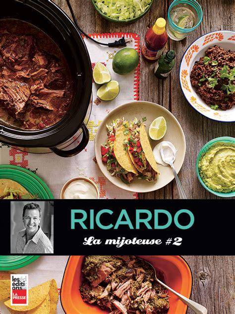 livre de cuisine ricardo ricardo signe la mijoteuse 2 un nouveau livre de