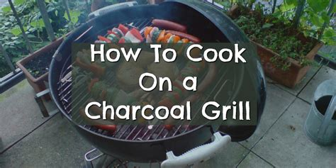 charcoal grill cook grilling involvery