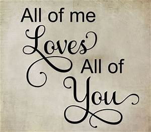Family Quotes & Sayings on Life, All of Me Loves All of You