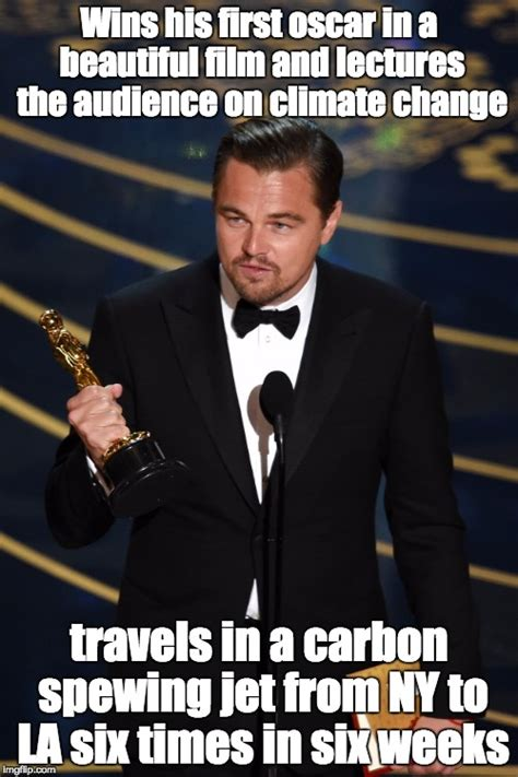 Memes Oscar - i loved leonardo decaprio in the revenant but if he cant see his own hypocrisy imgflip